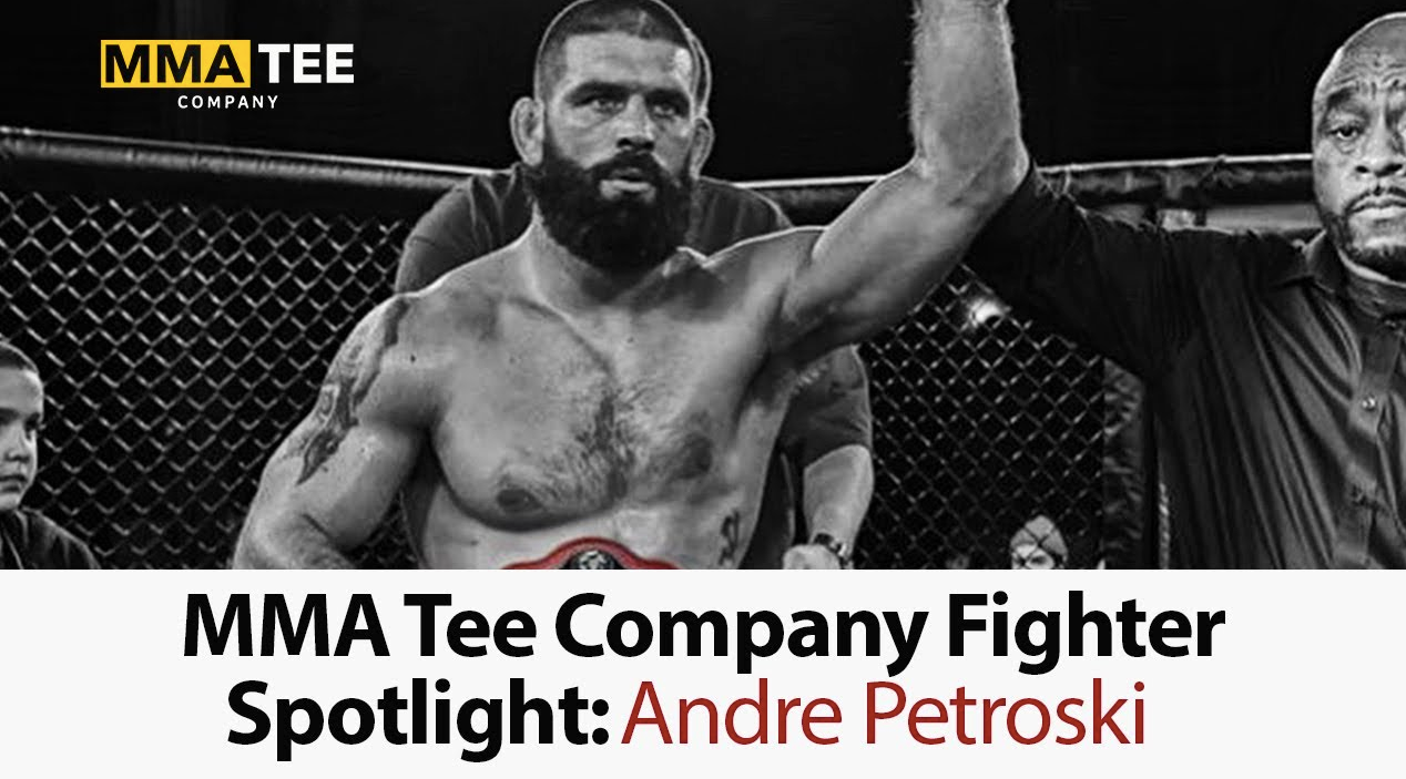 MMA Tee Co Fighter Spotlight: Andre Petroski