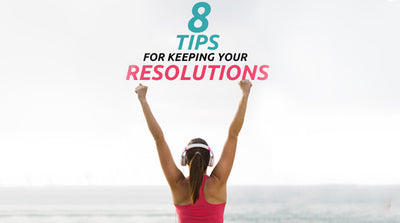 8 Tips for Keeping Your Resolutions