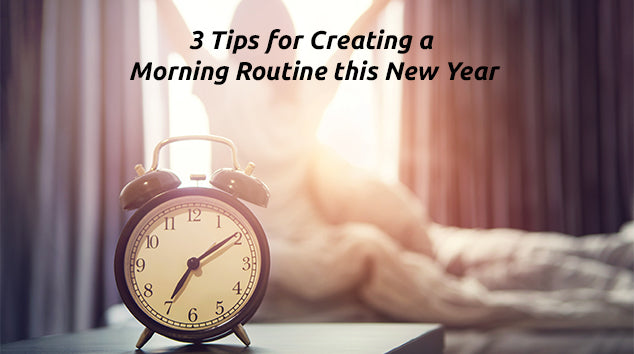 3 Tips for Creating a Morning Routine this New Year