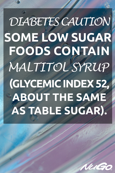 Diabetes Caution: Some low sugar foods contain maltitol syrup (glycemic index 52, about the same as table sugar).