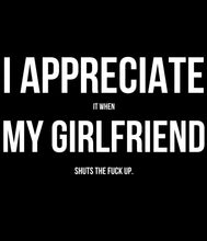 "Load image into Gallery viewer, The ""I Appreciate My Girlfriend"" Tee"