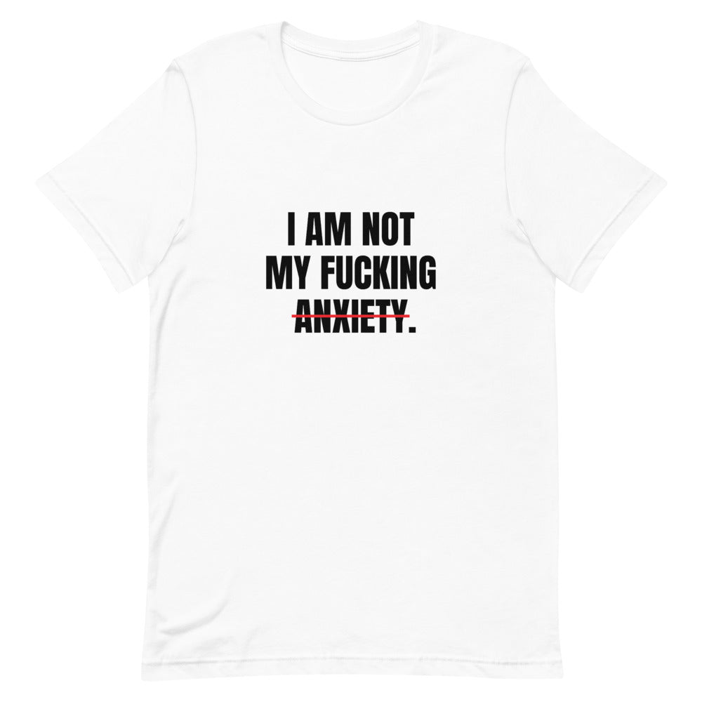 I AM NOT FUCKING ANXIETY Short-Sleeve Unisex T-Shirt