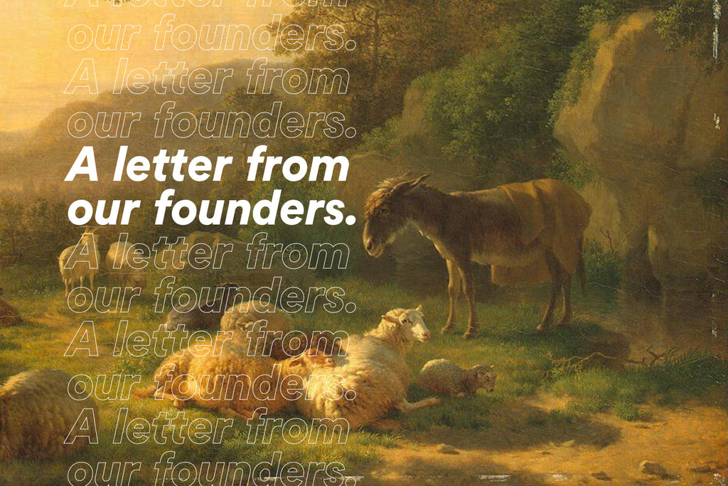 A letter from our founders.