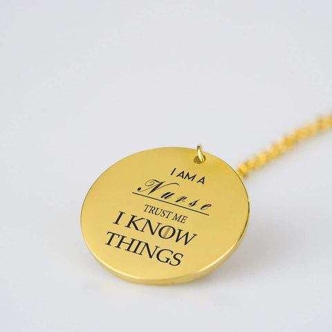 Image of I am a nurse and I Know Things. Stainless steel/gold pendant necklace. pendant