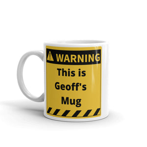 Warning! This is Geoff's Tea or Coffee Mug. Personalize with your own name!