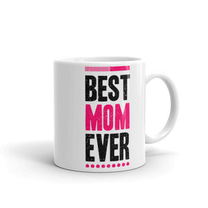 Best Mom Ever. Tea or Coffee Mug.