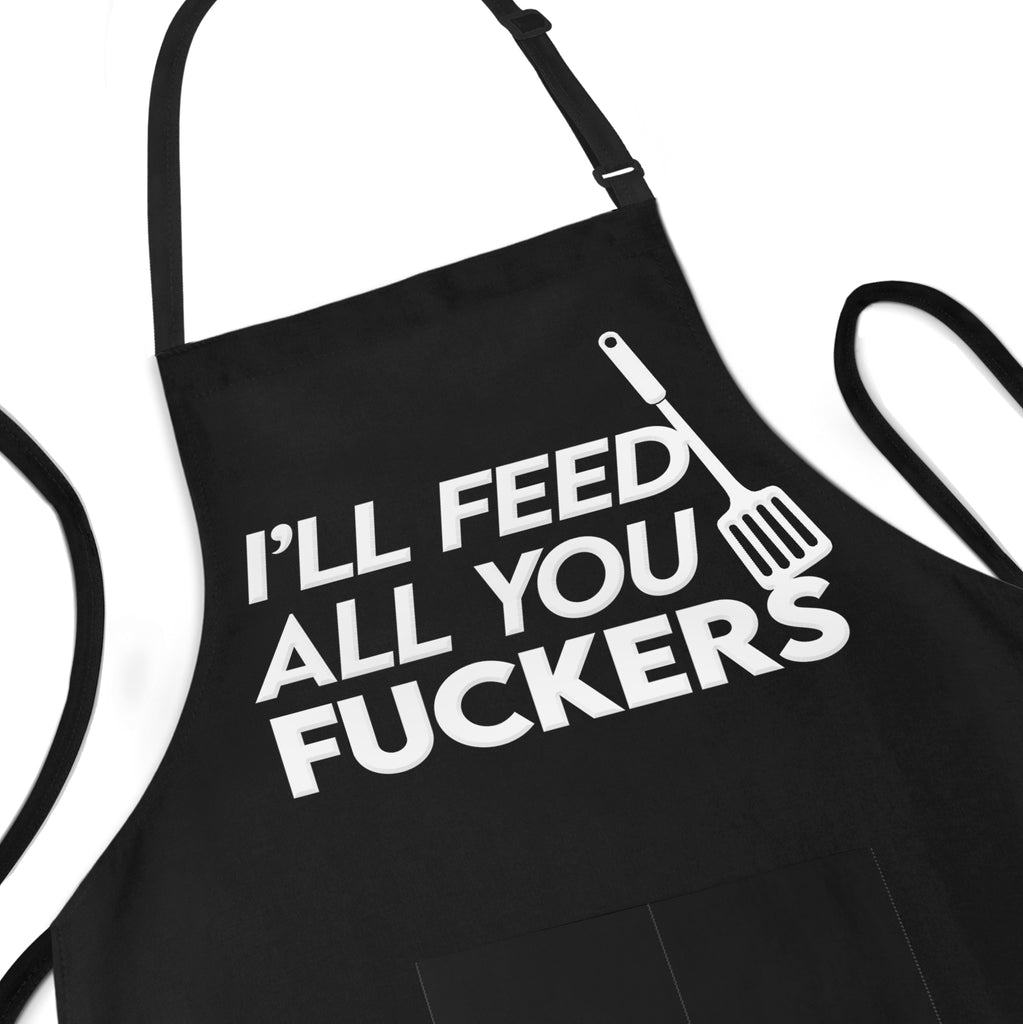 I'll Feed All You Fuckers - Funny Apron