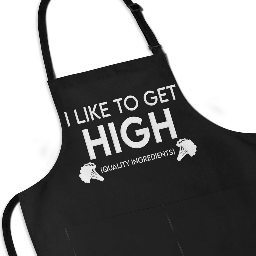 I Like To Get HIGH (Quality Ingredients) Funny Apron