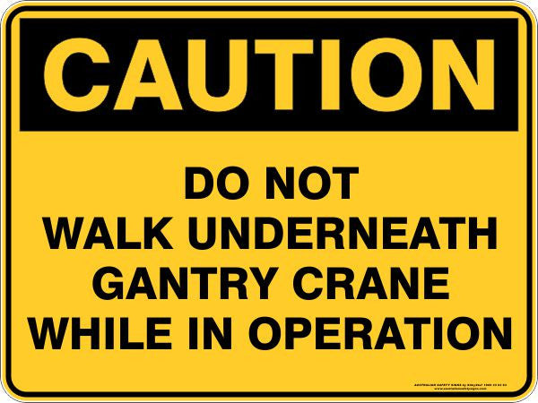 DO NOT WALK UNDERNEATH GANTRY CRANE WHILE IN OPERATION
