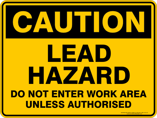 LEAD HAZARD DO NOT ENTER WORK AREA UNLESS AUTHORISED