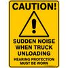 SUDDEN NOISE WHEN TRUCK UNLOADING HEARING PROTECTION MUST BE WORN
