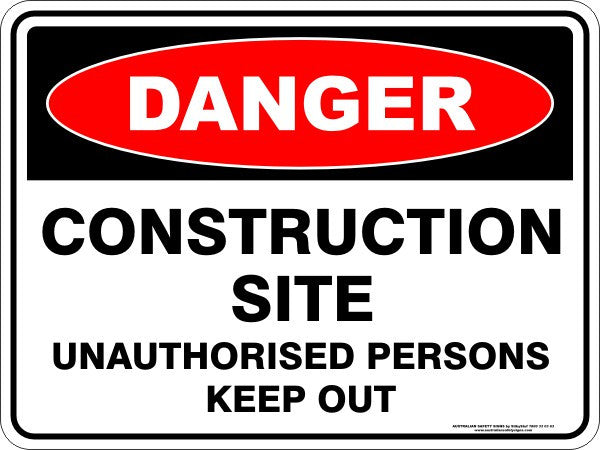 Danger CONSTRUCTION SITE UNAUTHORISED PERSONS KEEP OUT Safety Sign