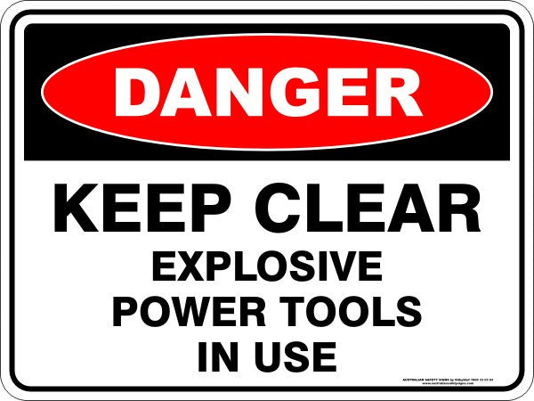 KEEP CLEAR EXPLOSIVE POWER TOOLS IN USE