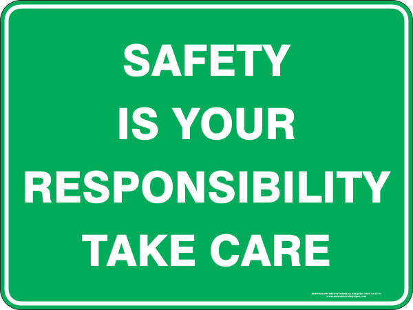 SAFETY IS YOUR RESPONSIBILITY TAKE CARE