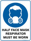 HALF FACE MASK RESPIRATOR MUST BE WORN