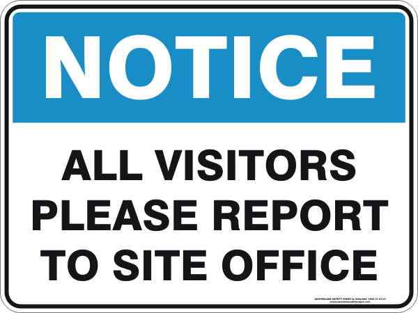 ALL VISITORS PLEASE REPORT TO SITE OFFICE