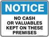 NO CASH OR VALUABLES KEPT ON THESE PREMISES