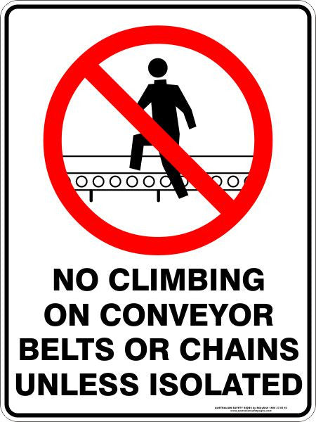 NO CLIMBING ON CONVEYOR BELTS OR CHAINS UNLESS ISOLATED
