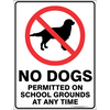 NO DOGS PERMITTED ON SCHOOL GROUNDS AT ANY TIME