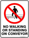 NO WALKING OR STANDING ON CONVEYOR