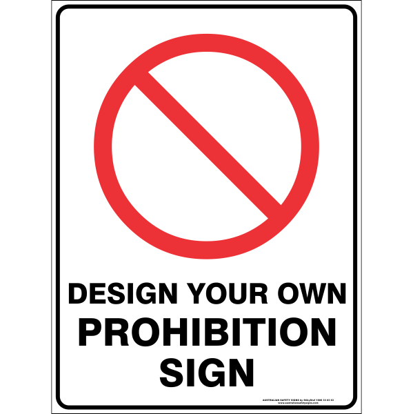 Design you own Custom Prohibition Sign