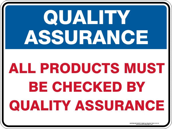 Quality Assurance ALL PRODUCTS MUST BE CHECKED BY QUALITY ASSURANCE Sign
