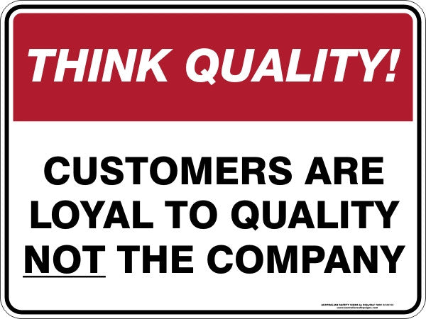 CUSTOMERS ARE LOYAL TO QUALITY NOT THE COMPANY