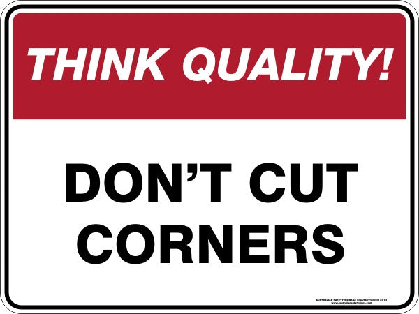 DON'T CUT CORNERS