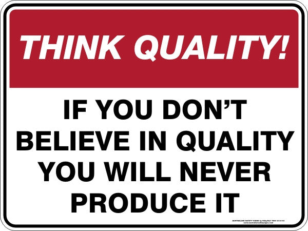 IF YOU DON'T BELIEVE IN QUALITY YOU WILL NEVER PRODUCE IT