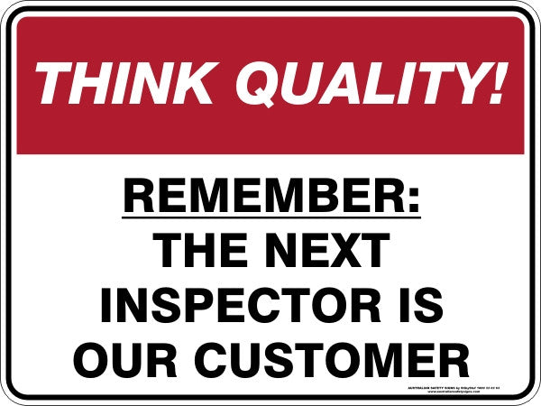 REMEMBER THE NEXT INSPECTOR IS OUR CUSTOMER