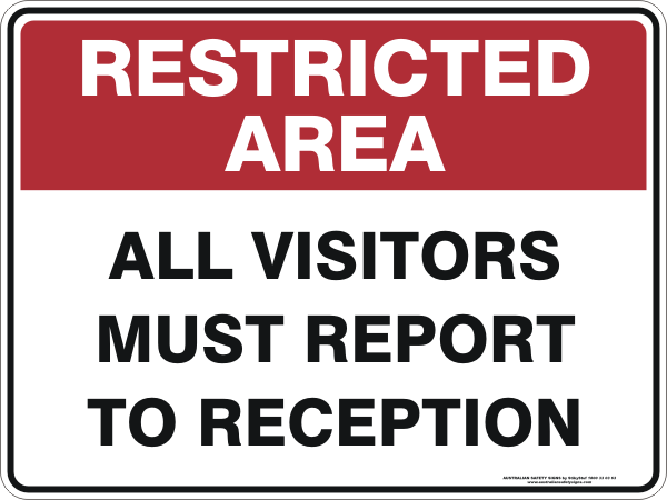 ALL VISITORS MUST REPORT TO RECEPTION