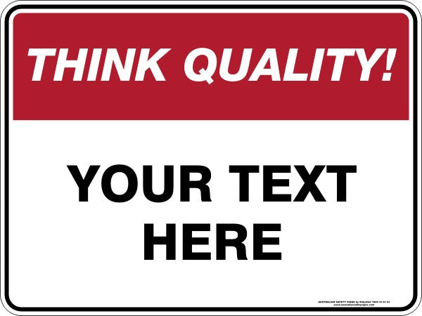 Custom Text Think Quality Sign