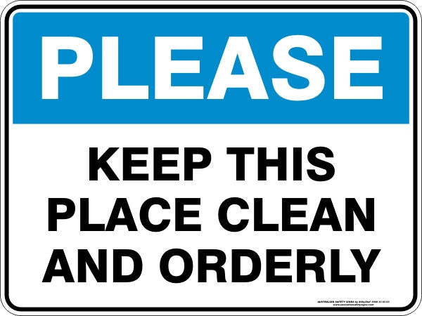 PLEASE - KEEP THIS PLACE CLEAN AND ORDERLY