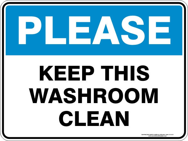 PLEASE - KEEP THIS WASHROOM CLEAN