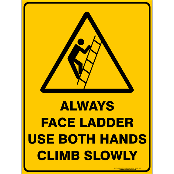 ALWAYS FACE LADDER USE BOTH HANDS CLIMB SLOWLY