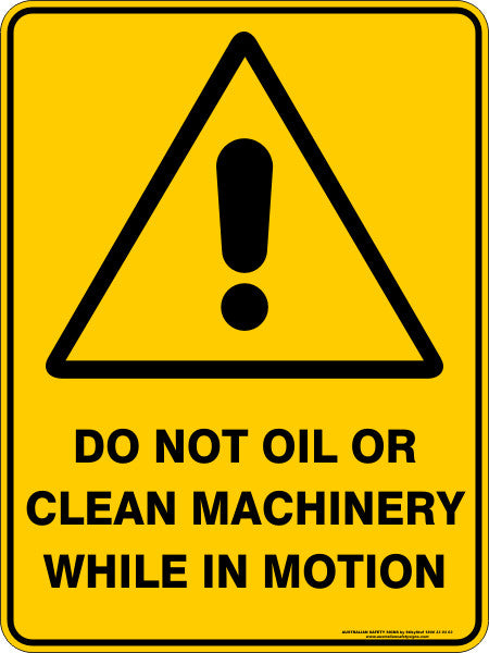 DO NOT OIL OR CLEAN MACHINERY WHILE IN MOTION