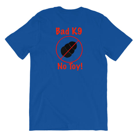 """Bad K9, No Toy"" Short-Sleeve Unisex T-Shirt"