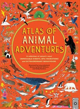 Atlas of Animal Adventures: Natural Wonders, Exciting Experiences and Fun Festivities from the Four Corners of the Globe - Earth Toys
