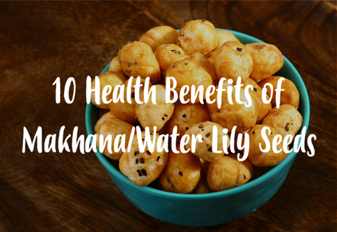 10 Health benefits of makhana and water lily seeds
