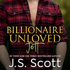 Billionaire Unloved ~ Jett: A Billionaire's Obsession Novel