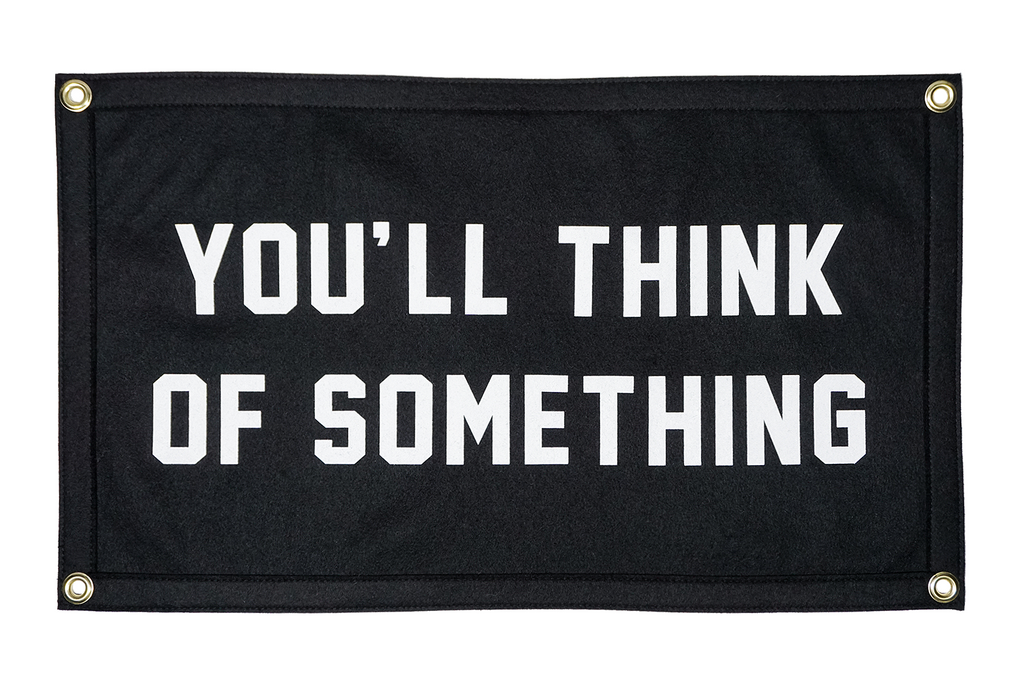 You'll Think of Something Camp Flag  •  Oxford Pennant Original