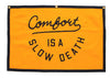 Comfort is a Slow Death Banner
