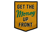 Get The Money Up Front Banner •  Oxford Pennant Original
