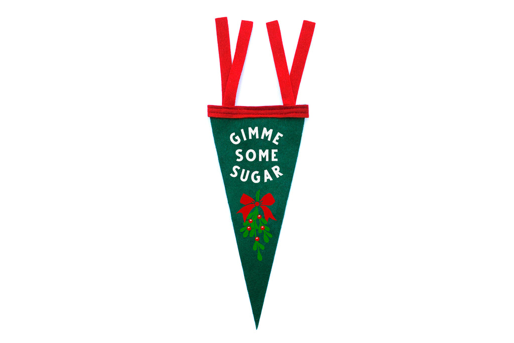 Mini green pennant says Gimme Some Sugar with mistletoe
