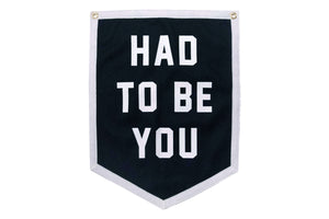 Had to Be You Wedding Camp Flag • Oxford Pennant Original