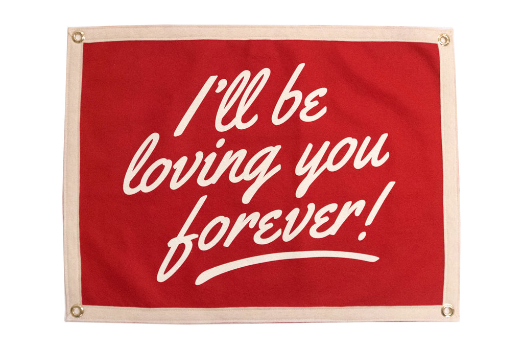 I'll Be Loving You Forever Wedding Camp Flag • Oxford Pennant Original
