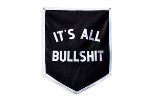 It's All Bullshit Banner • Oxford Pennant Original