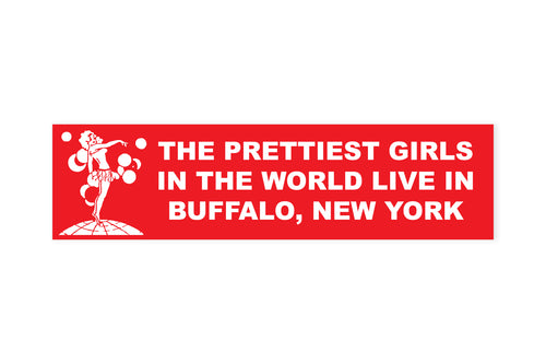 The Prettiest Girls in the World Live in Buffalo Bumper Sticker