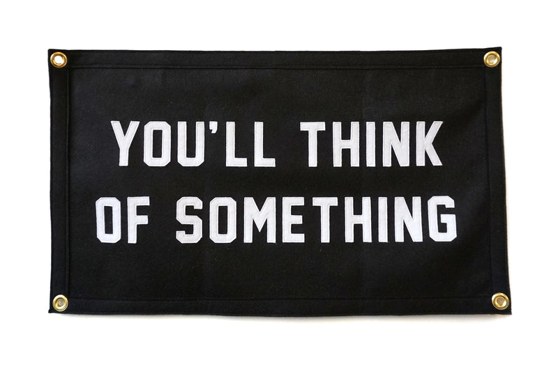 You'll Think of Something Banner • Oxford Pennant Original