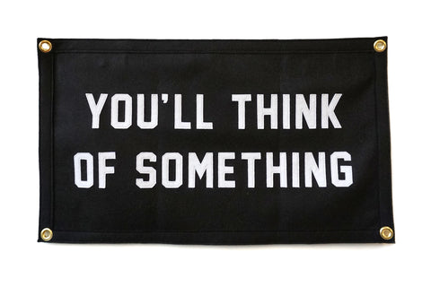 You'll Think of Something Stitched Camp Flag • Oxford Pennant Original